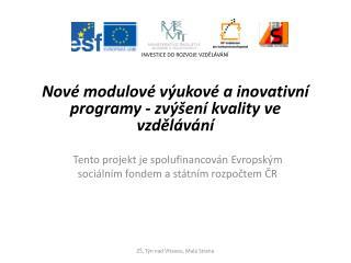 Nov� modulov� v�ukov� a inovativn� programy -�zv�en� kvality ve vzd?l�v�n�