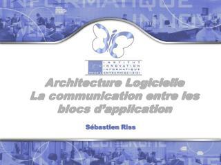 Architecture Logicielle La communication entre les blocs d'application