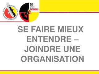 SE FAIRE MIEUX ENTENDRE – JOINDRE UNE ORGANISATION