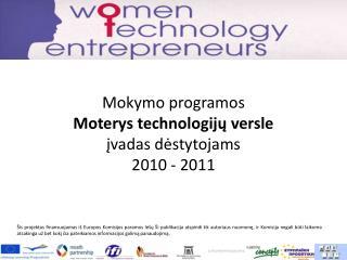 Mokymo programos  Moterys technologijų versle įvadas dėstytojams  2010 - 2011
