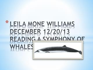 LEILA MONE WILLIAMS  DECEMBER 12/20/13 READING A SYMPHONY OF WHALES POWERPOINT.