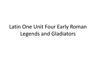 Latin One Unit Four Early Roman Legends and Gladiators