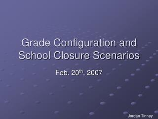 Grade Configuration and School Closure Scenarios