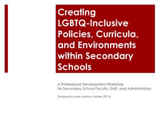 Creating  LGBTQ-Inclusive Policies, Curricula,  and Environments within Secondary Schools
