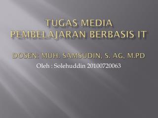 TUGAS MEDIA PEMBELAJARAN BERBASIS  IT DOSEN: Muh. Samsudin, S. Ag, M.Pd