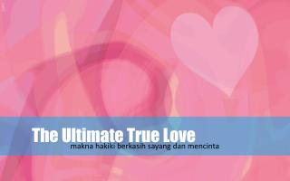 The Ultimate True Love