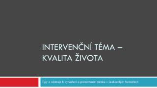 Intervenční  téma – Kvalita  života