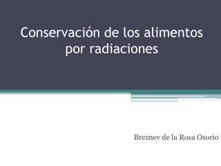 Conservación  de los alimentos por  radiaciones