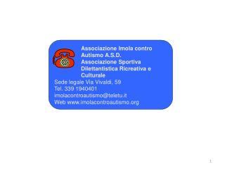 Sede legale Via Vivaldi, 59 Tel. 339 1940401 imolacontroautismo@teletu.it