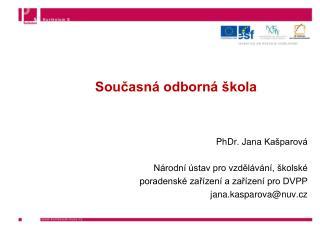 Současná odborná škola PhDr. Jana Kašparová Národní ústav pro vzdělávání, školské