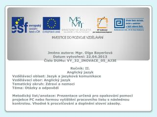 Jméno autora: Mgr. Olga  Bayerlová Datum vytvoření: 22.04.2013 Číslo  DUMu : VY_32_INOVACE_05_AJ3E