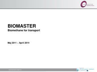 BIOMASTER Biomethane for transport Maj 2011 – April 2014