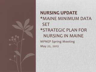 Nursing Update  *Maine Minimum Data    Set *Strategic Plan for    Nursing in Maine