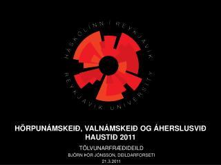 TÖLVUNARFRÆÐIDEILD BJÖRN ÞÓR JÓNSSON, DEILDARFORSETI 21.3.2011