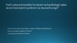 Patří subarachnoidální krvácení na kardiologii nebo akutní koronární syndrom na neurochirurgii?