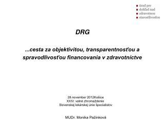 DRG  ... cesta za objektivitou, transparentnosťou a  spravodlivosťou financovania v zdravotníctve