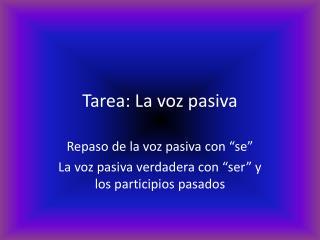 Tarea : La  voz p asiva