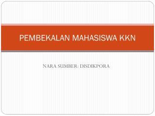 PEMBEKALAN MAHASISWA KKN