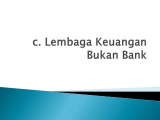 c.  Lembaga Keuangan Bukan  Bank