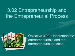 3.02 Entrepreneurship and the Entrepreneurial Process