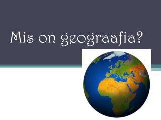 Mis on geograafia?