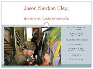 Jason  Newkon Ulep : Hawaii to Los Angeles to Worldwide