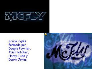 Grupo inglés formado por  Dougie Poynter , Tom  Fletcher ,  Harry  Judd  y Danny Jones.