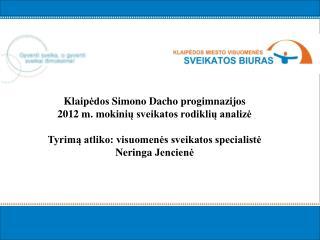 Klaip ėdos  Simono Dacho  progimnazijos 2012  m.  m okin ių  sveikatos rodiklių analizė