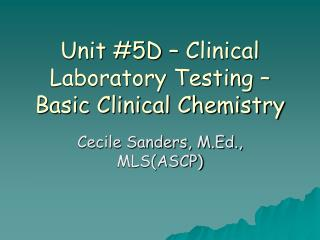 Unit 5D   Clinical Laboratory Testing   Basic Clinical Chemistry