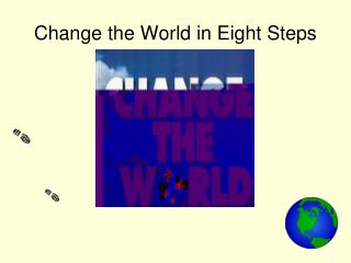 Change the World in Eight Steps