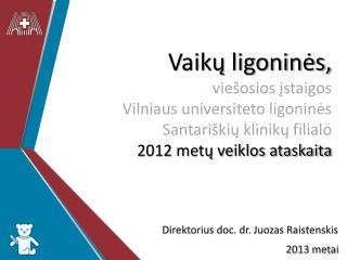 Direktorius doc. dr. Juozas Raistenskis 2013 metai