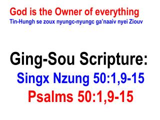 God is the Owner of everything Tin- Hungh  se  zoux nyungc-nyungc ga�naaiv nyei Ziouv