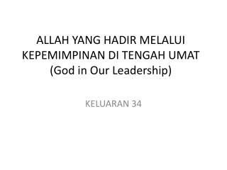 ALLAH YANG HADIR MELALUI KEPEMIMPINAN DI TENGAH UMAT (God in Our Leadership)