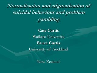 Normalisation and stigmatisation of suicidal behaviour and problem gambling