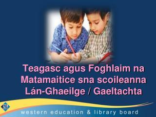 Teagasc agus Foghlaim na Matamaitice sna scoileanna Lán-Ghaeilge / Gaeltachta