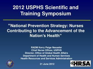 RADM Kerry Paige Nesseler  Chief Nurse Officer, USPHS Director, Office of Global Health Affairs