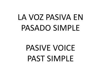 LA VOZ PASIVA EN PASADO SIMPLE
