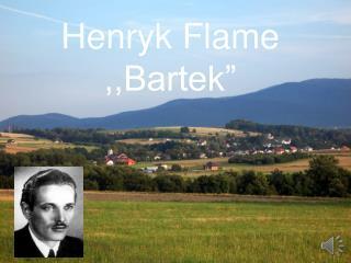 "Henryk Flame ,,Bartek"""