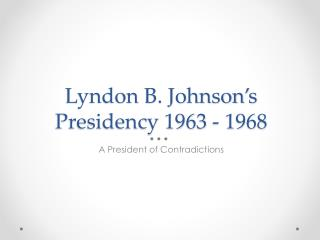 Lyndon B. Johnson's Presidency 1963 - 1968