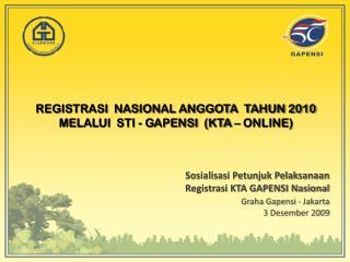 REGISTRASI  NASIONAL ANGGOTA  TAHUN 2010  MELALUI  STI - GAPENSI  (KTA – ONLINE)