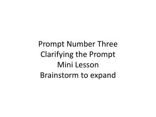 Prompt Number Three Clarifying the Prompt Mini Lesson Brainstorm to expand