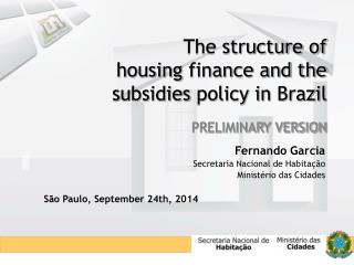 The structure of  housing  finance and the  subsidies  policy in  Brazil PRELIMINARY VERSION