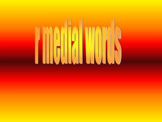 r medial words