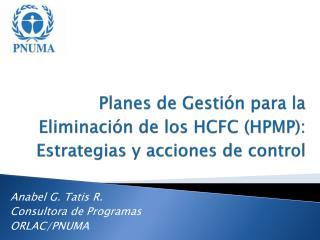 Planes de Gestión para la Eliminación de los HCFC (HPMP):  Estrategias y acciones de control