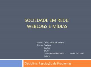 Sociedade em Rede: Weblogs  e mídias