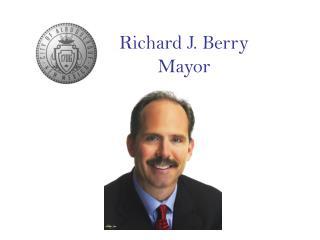 Richard J. Berry Mayor