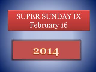 SUPER SUNDAY IX February 16