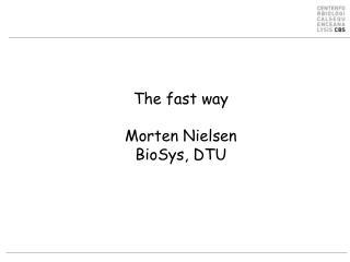The fast way Morten Nielsen BioSys , DTU