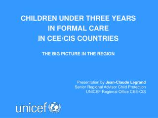 Children under three years  in FORMAL CARE  IN CEE/CIS  COUNTRIES The BIG PICTURE IN THE REGION