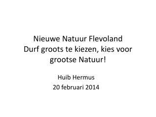 Nieuwe Natuur Flevoland Durf groots te kiezen, kies voor grootse Natuur!